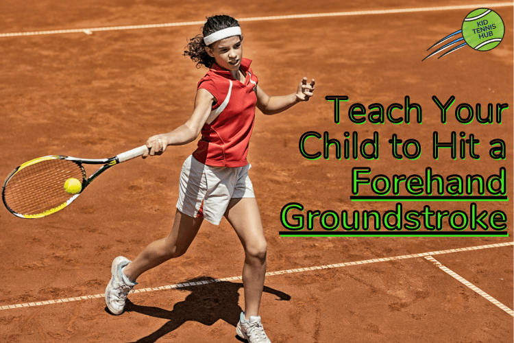 How to Teach Your Child a Forehand Groundstroke in Tennis